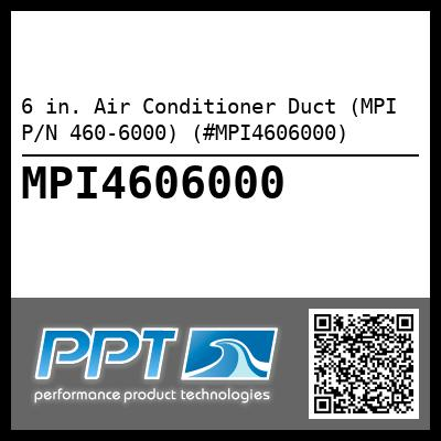 6 in. Air Conditioner Duct (MPI P/N 460-6000) (#MPI4606000) - Click Here to See Product Details