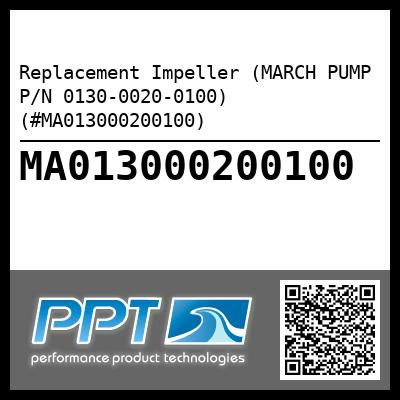 Replacement Impeller (MARCH PUMP P/N 0130-0020-0100) (#MA013000200100) - Click Here to See Product Details