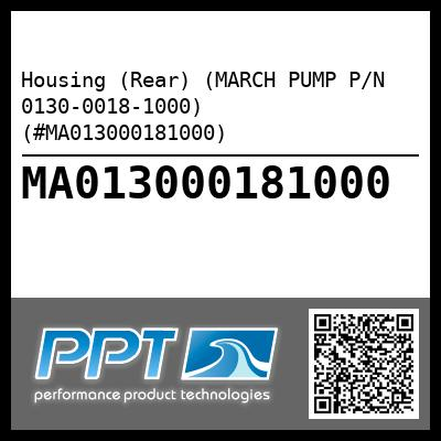 Housing (Rear) (MARCH PUMP P/N 0130-0018-1000) (#MA013000181000) - Click Here to See Product Details