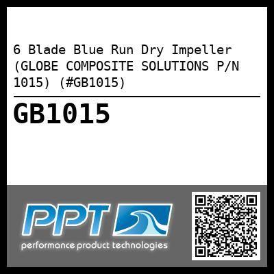 6 Blade Blue Run Dry Impeller (GLOBE COMPOSITE SOLUTIONS P/N 1015) (#GB1015) - Click Here to See Product Details