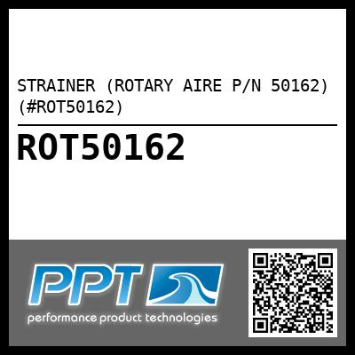 STRAINER (ROTARY AIRE P/N 50162) (#ROT50162) - Click Here to See Product Details
