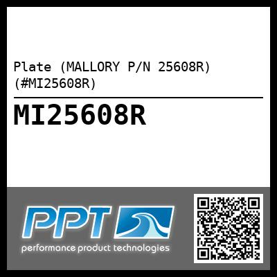 Plate (MALLORY P/N 25608R) (#MI25608R) - Click Here to See Product Details