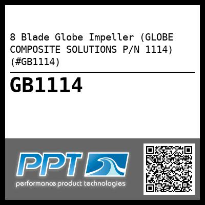 8 Blade Globe Impeller (GLOBE COMPOSITE SOLUTIONS P/N 1114) (#GB1114) - Click Here to See Product Details