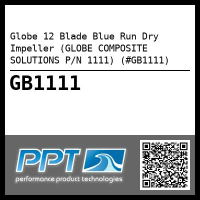 Globe 12 Blade Blue Run Dry Impeller (GLOBE COMPOSITE SOLUTIONS P/N 1111) (#GB1111) - Click Here to See Product Details
