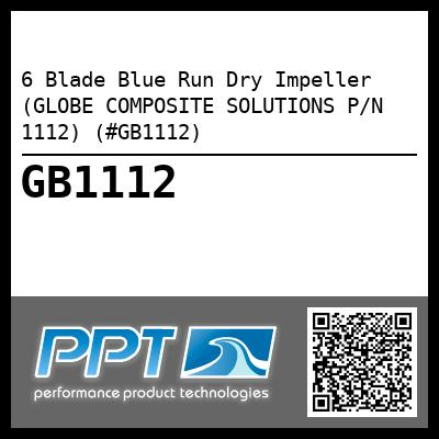 6 Blade Blue Run Dry Impeller (GLOBE COMPOSITE SOLUTIONS P/N 1112) (#GB1112) - Click Here to See Product Details