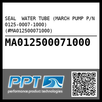 SEAL  WATER TUBE (MARCH PUMP P/N 0125-0007-1000) (#MA012500071000) - Click Here to See Product Details