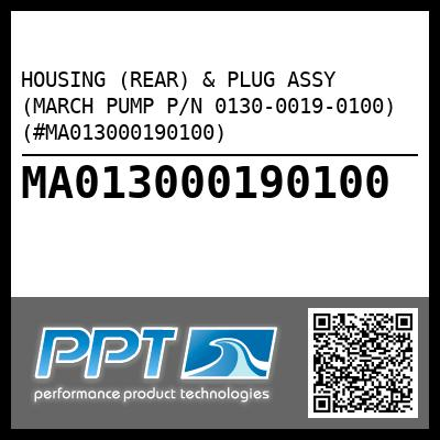 HOUSING (REAR) & PLUG ASSY (MARCH PUMP P/N 0130-0019-0100) (#MA013000190100) - Click Here to See Product Details