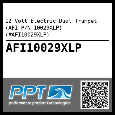 12 Volt Electric Dual Trumpet (AFI P/N 10029XLP) (#AFI10029XLP) - Click Here to See Product Details