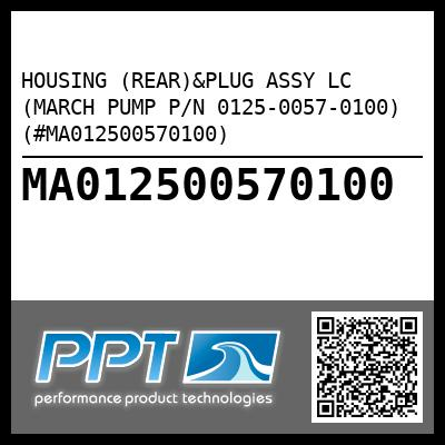 HOUSING (REAR)&PLUG ASSY LC (MARCH PUMP P/N 0125-0057-0100) (#MA012500570100) - Click Here to See Product Details