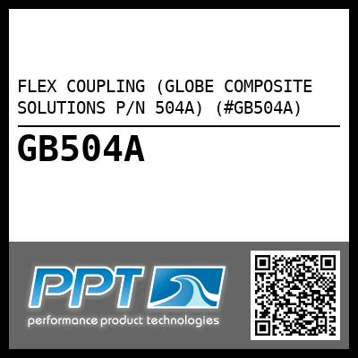 FLEX COUPLING (GLOBE COMPOSITE SOLUTIONS P/N 504A) (#GB504A) - Click Here to See Product Details