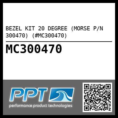 BEZEL KIT 20 DEGREE (MORSE P/N 300470) (#MC300470) - Click Here to See Product Details