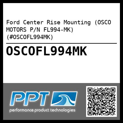 Ford Center Rise Mounting (OSCO MOTORS P/N FL994-MK) (#OSCOFL994MK) - Click Here to See Product Details