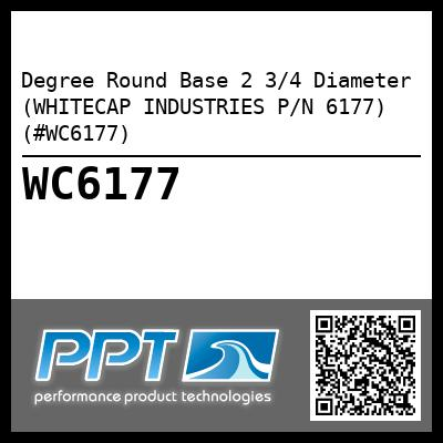 Degree Round Base 2 3/4 Diameter (WHITECAP INDUSTRIES P/N 6177) (#WC6177) - Click Here to See Product Details