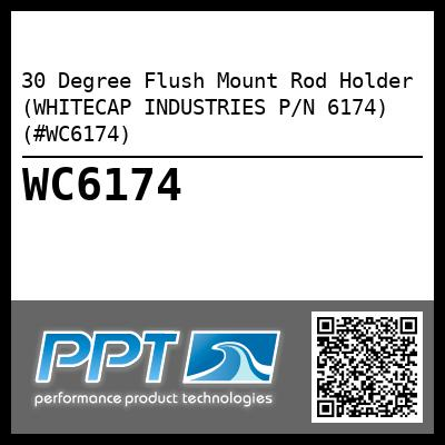 30 Degree Flush Mount Rod Holder (WHITECAP INDUSTRIES P/N 6174) (#WC6174) - Click Here to See Product Details