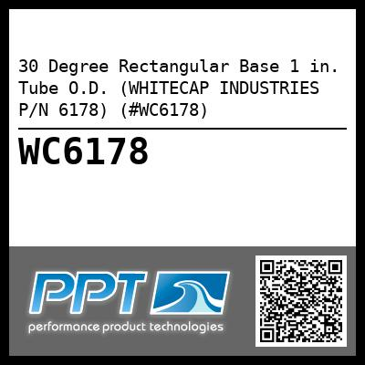 30 Degree Rectangular Base 1 in. Tube O.D. (WHITECAP INDUSTRIES P/N 6178) (#WC6178) - Click Here to See Product Details