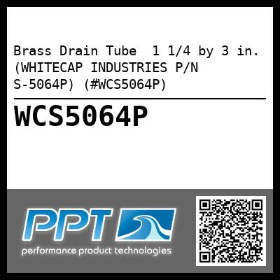 Brass Drain Tube  1 1/4 by 3 in. (WHITECAP INDUSTRIES P/N S-5064P) (#WCS5064P) - Click Here to See Product Details