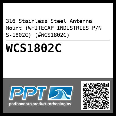 316 Stainless Steel Antenna Mount (WHITECAP INDUSTRIES P/N S-1802C) (#WCS1802C) - Click Here to See Product Details