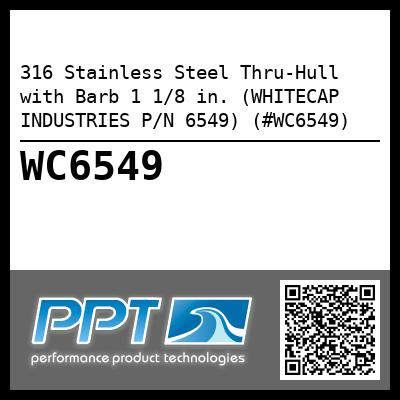 316 Stainless Steel Thru-Hull with Barb 1 1/8 in. (WHITECAP INDUSTRIES P/N 6549) (#WC6549) - Click Here to See Product Details