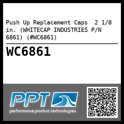 Push Up Replacement Caps  2 1/8 in. (WHITECAP INDUSTRIES P/N 6861) (#WC6861)