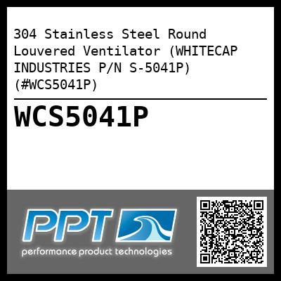 304 Stainless Steel Round Louvered Ventilator (WHITECAP INDUSTRIES P/N S-5041P) (#WCS5041P)