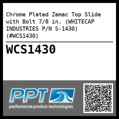 Chrome Plated Zamac Top Slide with Bolt 7/8 in. (WHITECAP INDUSTRIES P/N S-1430) (#WCS1430)