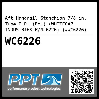Aft Handrail Stanchion 7/8 in. Tube O.D. (Rt.) (WHITECAP INDUSTRIES P/N 6226) (#WC6226)