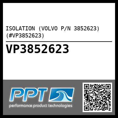 ISOLATION (VOLVO P/N 3852623) (#VP3852623)