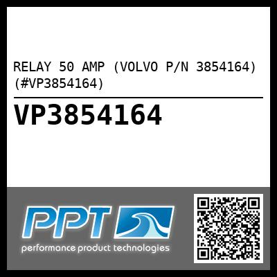 RELAY 50 AMP (VOLVO P/N 3854164) (#VP3854164)