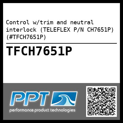Control w/trim and neutral interlock (TELEFLEX P/N CH7651P) (#TFCH7651P)