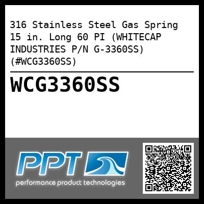 316 Stainless Steel Gas Spring  15 in. Long 60 PI (WHITECAP INDUSTRIES P/N G-3360SS) (#WCG3360SS)