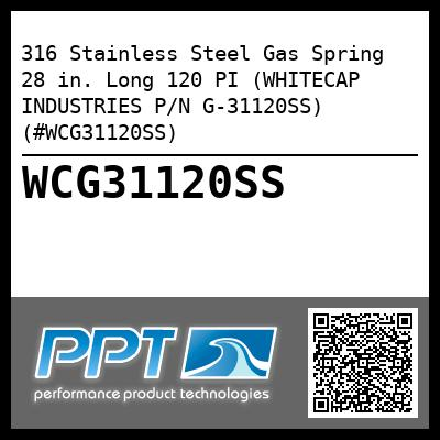 316 Stainless Steel Gas Spring  28 in. Long 120 PI (WHITECAP INDUSTRIES P/N G-31120SS) (#WCG31120SS)