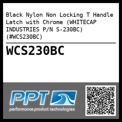 Black Nylon Non Locking T Handle Latch with Chrome (WHITECAP INDUSTRIES P/N S-230BC) (#WCS230BC)