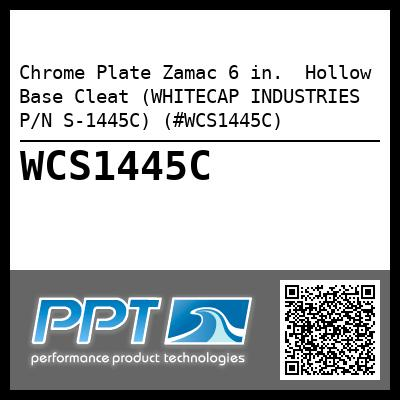 Chrome Plate Zamac 6 in.  Hollow Base Cleat (WHITECAP INDUSTRIES P/N S-1445C) (#WCS1445C)