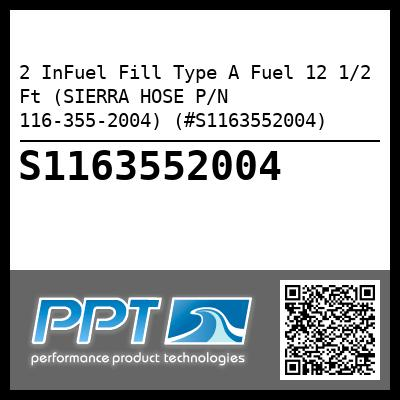 2 InFuel Fill Type A Fuel 12 1/2 Ft (SIERRA HOSE P/N 116-355-2004) (#S1163552004)