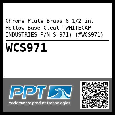 Chrome Plate Brass 6 1/2 in.  Hollow Base Cleat (WHITECAP INDUSTRIES P/N S-971) (#WCS971)