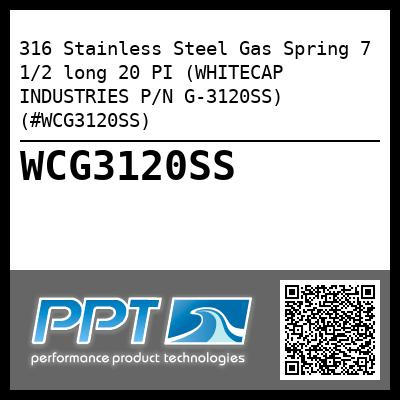316 Stainless Steel Gas Spring 7 1/2 long 20 PI (WHITECAP INDUSTRIES P/N G-3120SS) (#WCG3120SS)
