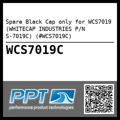 Spare Black Cap only for WCS7019 (WHITECAP INDUSTRIES P/N S-7019C) (#WCS7019C)