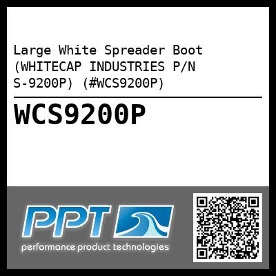 Large White Spreader Boot (WHITECAP INDUSTRIES P/N S-9200P) (#WCS9200P)