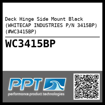 Deck Hinge Side Mount Black (WHITECAP INDUSTRIES P/N 3415BP) (#WC3415BP)