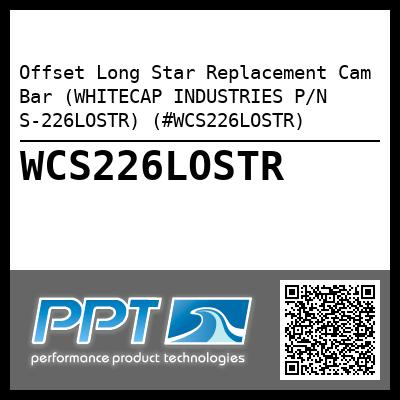 Offset Long Star Replacement Cam Bar (WHITECAP INDUSTRIES P/N S-226LOSTR) (#WCS226LOSTR)