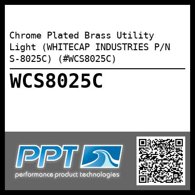 Chrome Plated Brass Utility Light (WHITECAP INDUSTRIES P/N S-8025C) (#WCS8025C)