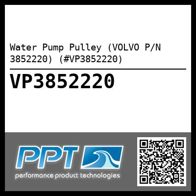 Water Pump Pulley (VOLVO P/N 3852220) (#VP3852220)