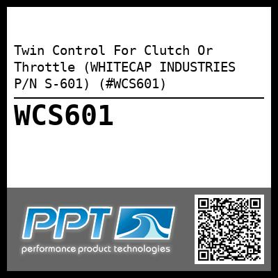 Twin Control For Clutch Or Throttle (WHITECAP INDUSTRIES P/N S-601) (#WCS601)