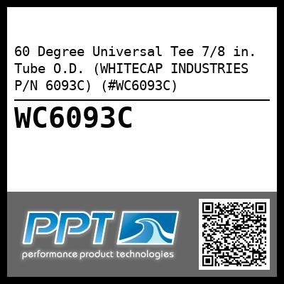 60 Degree Universal Tee 7/8 in. Tube O.D. (WHITECAP INDUSTRIES P/N 6093C) (#WC6093C)