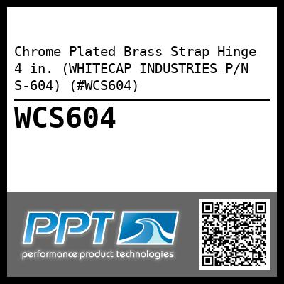Chrome Plated Brass Strap Hinge 4 in. (WHITECAP INDUSTRIES P/N S-604) (#WCS604)