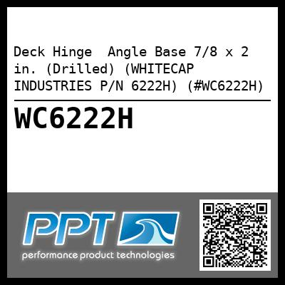 Deck Hinge  Angle Base 7/8 x 2 in. (Drilled) (WHITECAP INDUSTRIES P/N 6222H) (#WC6222H)