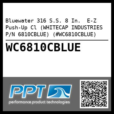 Bluewater 316 S.S. 8 In.  E-Z Push-Up Cl (WHITECAP INDUSTRIES P/N 6810CBLUE) (#WC6810CBLUE)