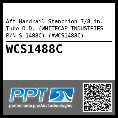 Aft Handrail Stanchion 7/8 in. Tube O.D. (WHITECAP INDUSTRIES P/N S-1488C) (#WCS1488C)