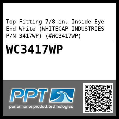 Top Fitting 7/8 in. Inside Eye End White (WHITECAP INDUSTRIES P/N 3417WP) (#WC3417WP)