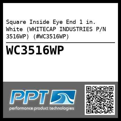 Square Inside Eye End 1 in. White (WHITECAP INDUSTRIES P/N 3516WP) (#WC3516WP)